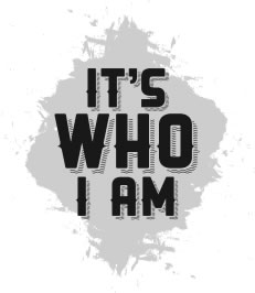 It's Who I Am